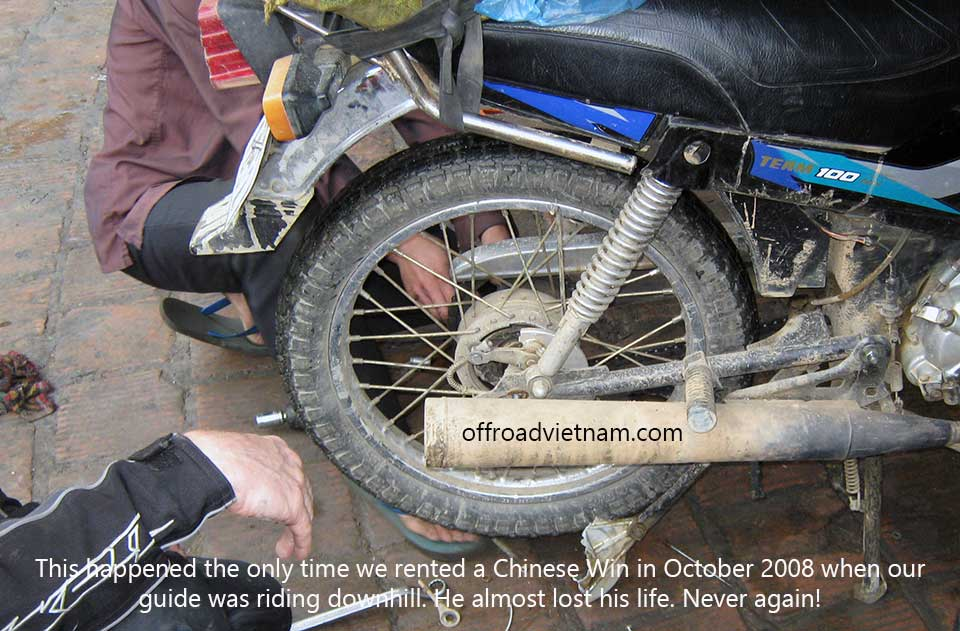 Offroad Vietnam Motorbike Adventures real experience with a Chinese Copy Of The Honda Win. This happened when we rented a Chinese Win from a restaurant owner back in October 2008 when one of our bike broke down. Our guide was riding down hill near Sapa and the rear brake hub broke and locked the wheel. He almost lost his life and this is the only time we tried a Chinese Win, never again!